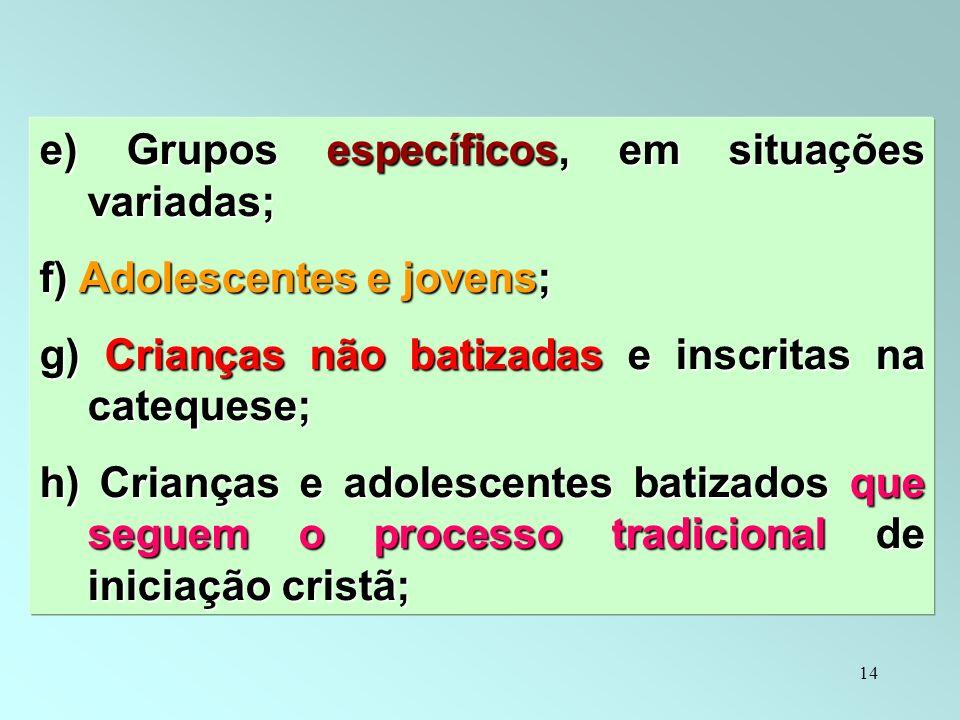 e) Grupos específicos, em situações variadas;