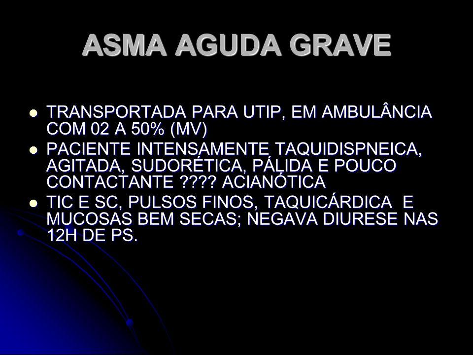 ASMA AGUDA GRAVE TRANSPORTADA PARA UTIP, EM AMBULÂNCIA COM 02 A 50% (MV)