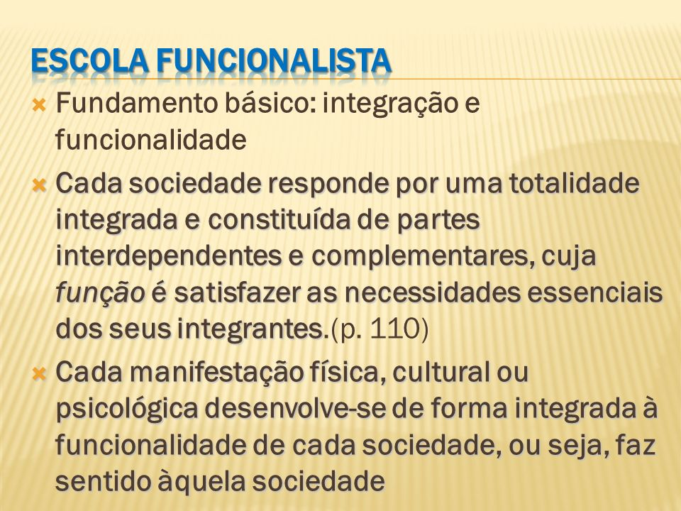 Escola funcionalista Fundamento básico: integração e funcionalidade