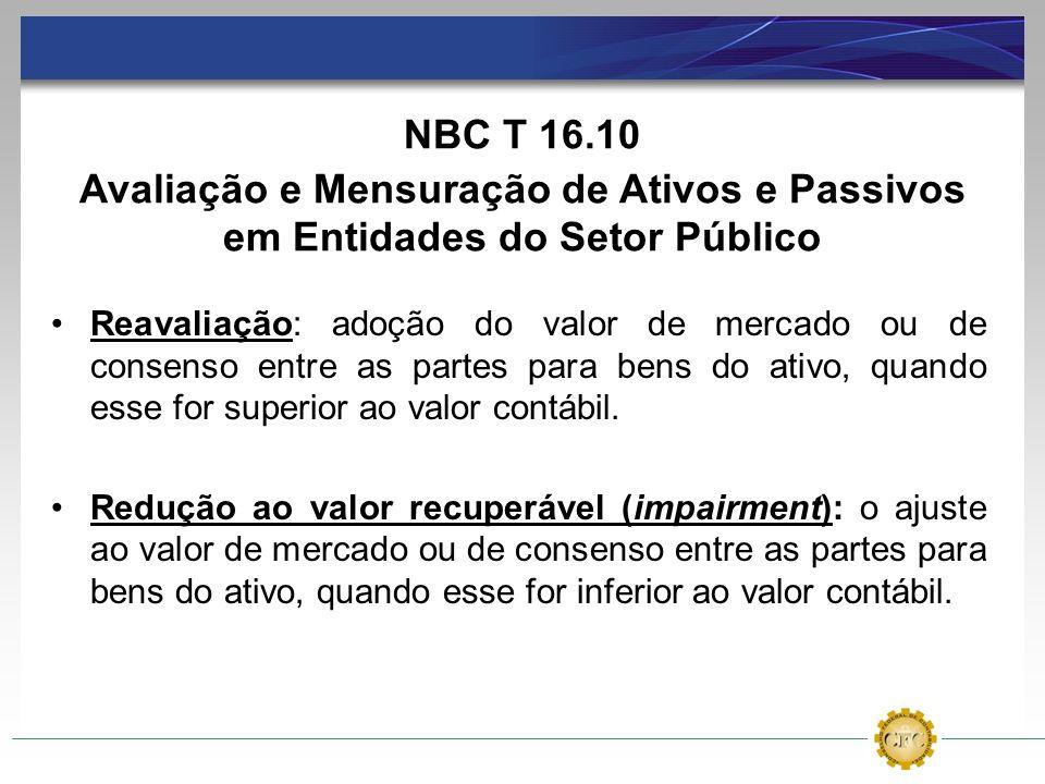 NBC T 16.10Avaliação e Mensuração de Ativos e Passivos em Entidades do Setor Público.