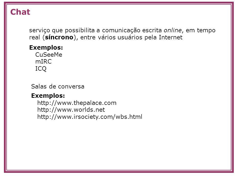 Chat serviço que possibilita a comunicação escrita online, em tempo real (síncrono), entre vários usuários pela Internet.