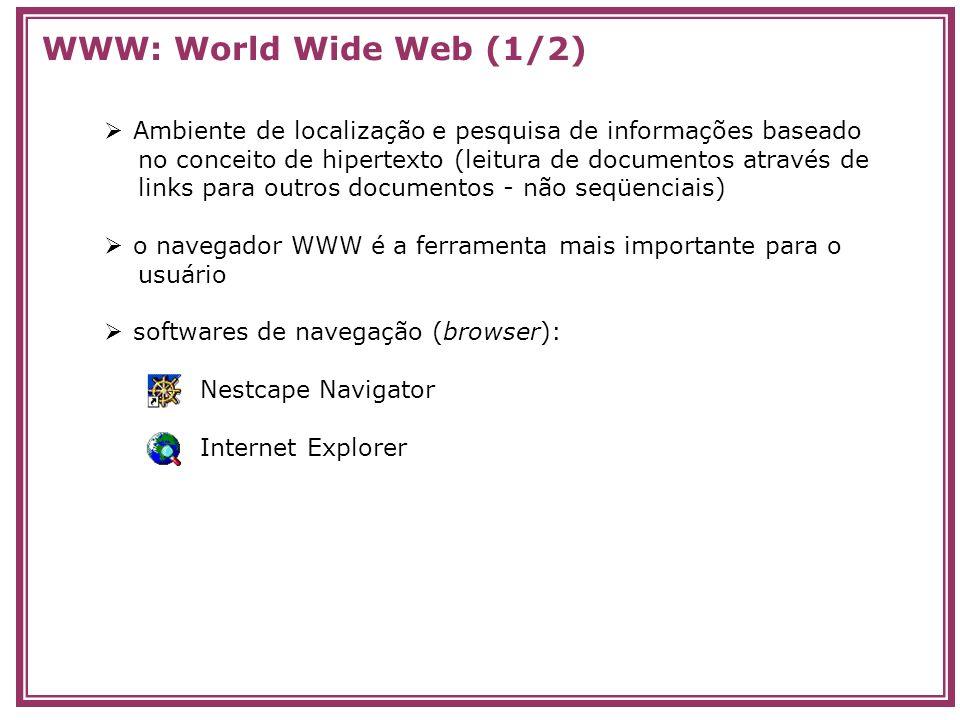 WWW: World Wide Web (1/2) Ambiente de localização e pesquisa de informações baseado. no conceito de hipertexto (leitura de documentos através de.