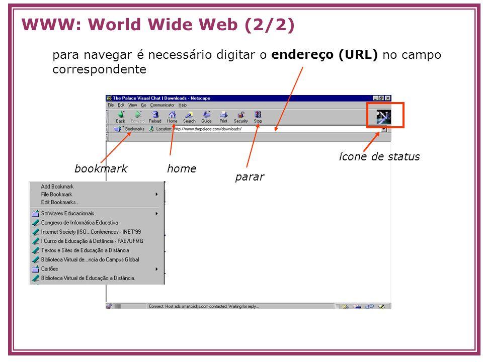 WWW: World Wide Web (2/2) para navegar é necessário digitar o endereço (URL) no campo correspondente.