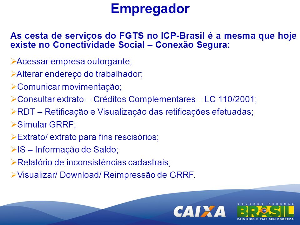 EmpregadorAs cesta de serviços do FGTS no ICP-Brasil é a mesma que hoje existe no Conectividade Social – Conexão Segura:
