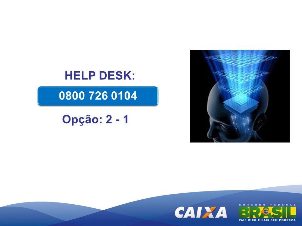 HELP DESK: 0800 726 0104 Opção: 2 - 1