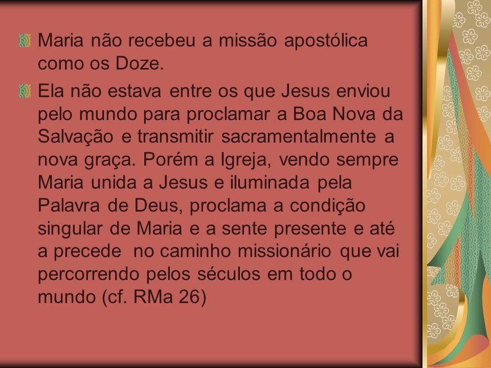 Maria não recebeu a missão apostólica como os Doze.