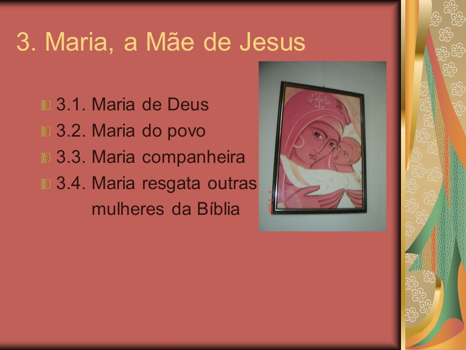 3. Maria, a Mãe de Jesus 3.1. Maria de Deus 3.2. Maria do povo