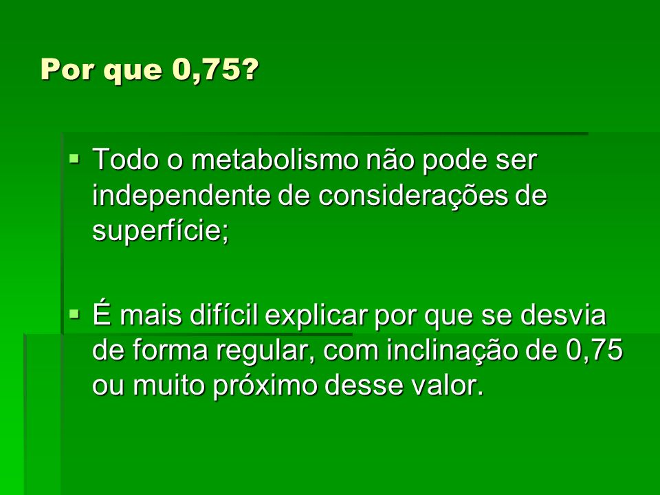 Por que 0,75 Todo o metabolismo não pode ser independente de considerações de superfície;