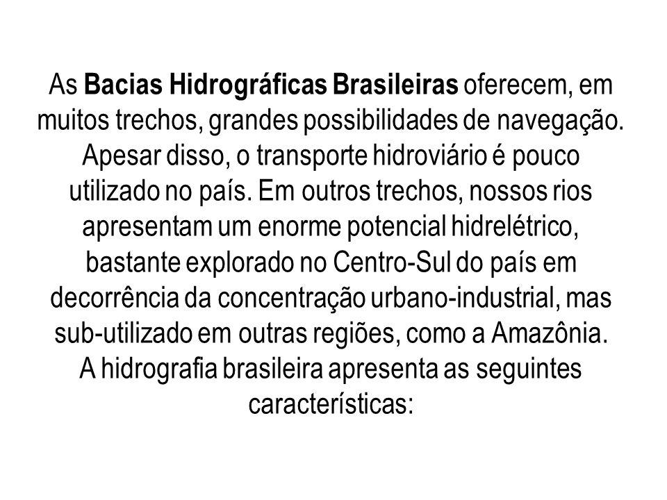 As Bacias Hidrográficas Brasileiras oferecem, em muitos trechos, grandes possibilidades de navegação.