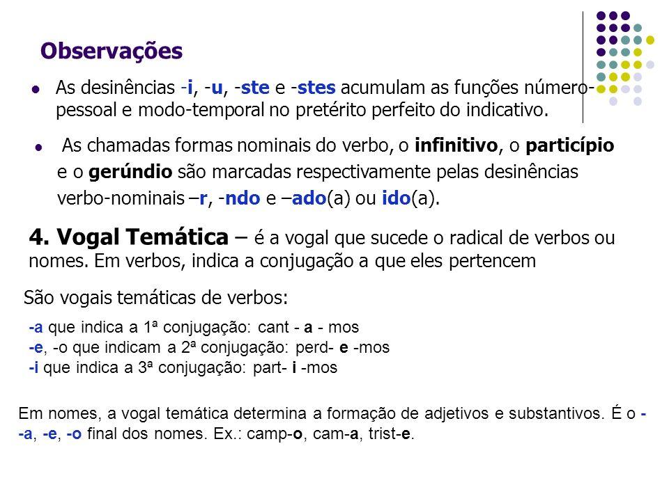 Observações As desinências -i, -u, -ste e -stes acumulam as funções número-pessoal e modo-temporal no pretérito perfeito do indicativo.