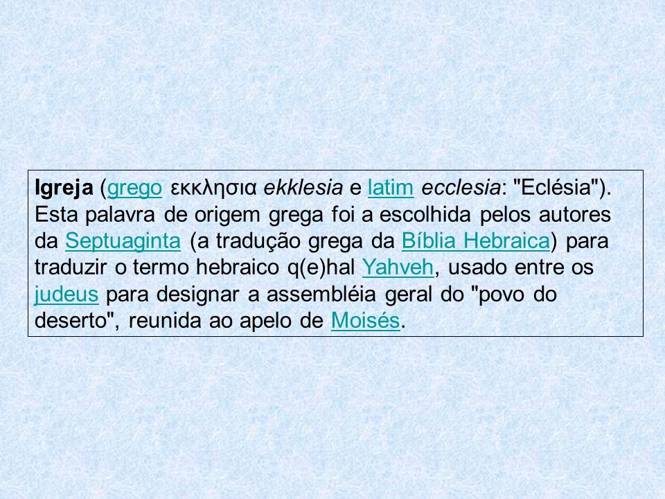 Igreja (grego εκκλησια ekklesia e latim ecclesia: Eclésia )