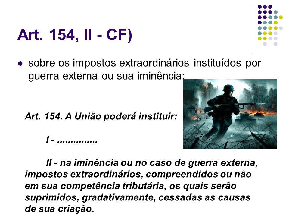Art. 154, II - CF)sobre os impostos extraordinários instituídos por guerra externa ou sua iminência: