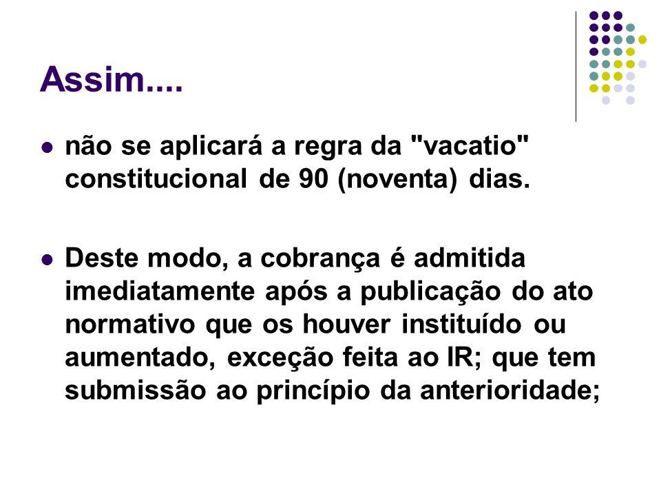 Assim....não se aplicará a regra da vacatio constitucional de 90 (noventa) dias.