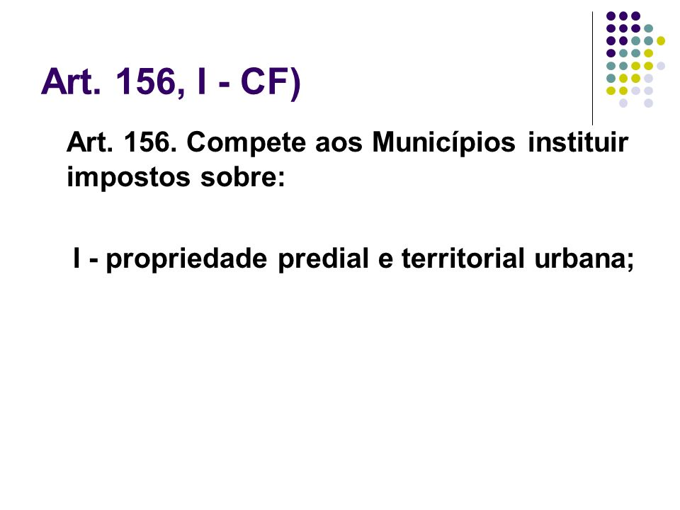 Art.156, I - CF)Art. 156.