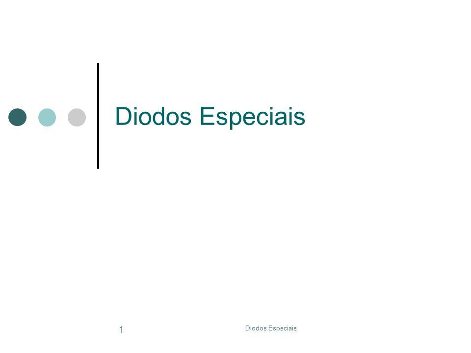Diodos Especiais Diodos Especiais
