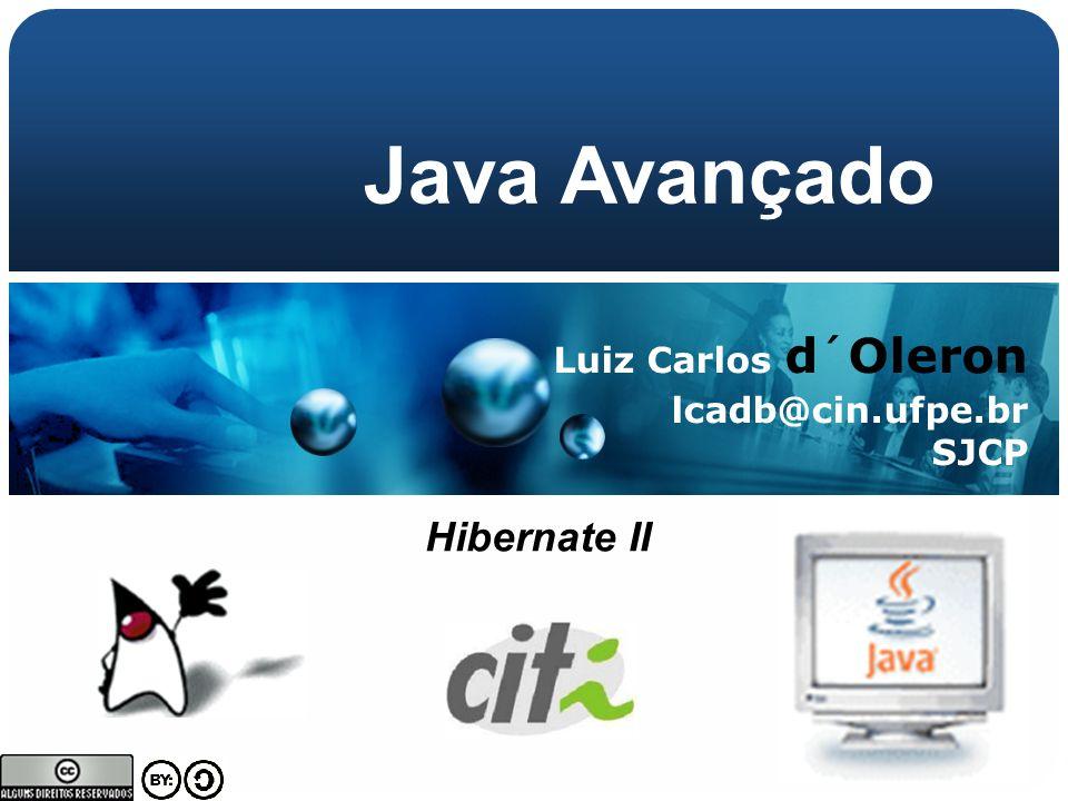 Java Avançado Luiz Carlos d´Oleron lcadb@cin.ufpe.br SJCP Hibernate II