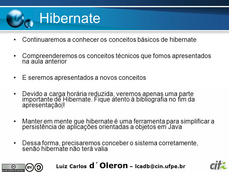 Hibernate Continuaremos a conhecer os conceitos básicos de hibernate