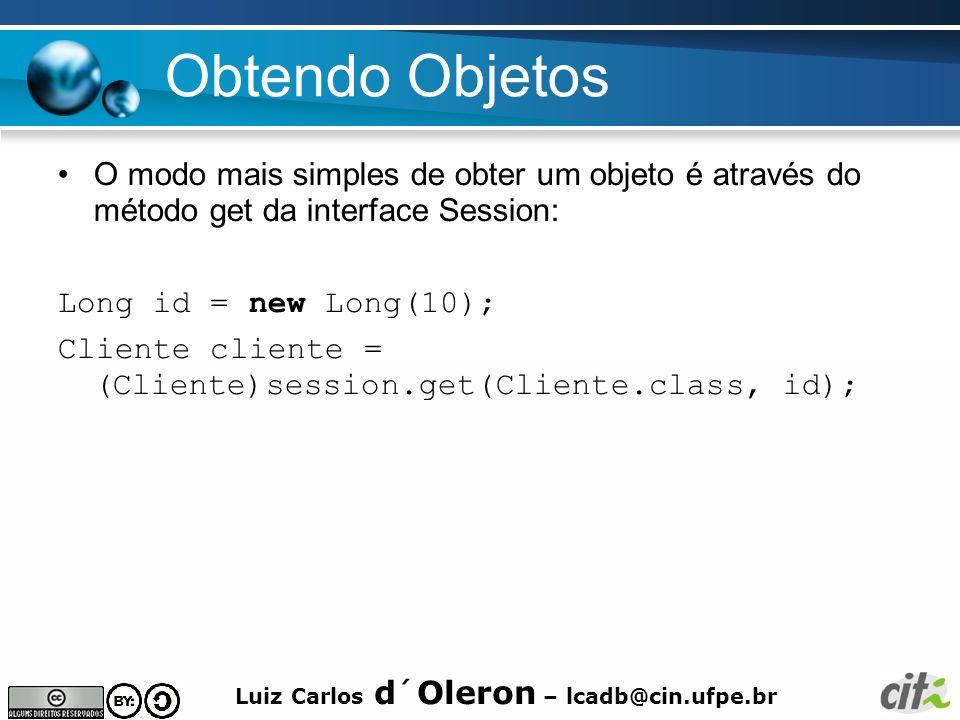 Obtendo Objetos O modo mais simples de obter um objeto é através do método get da interface Session: