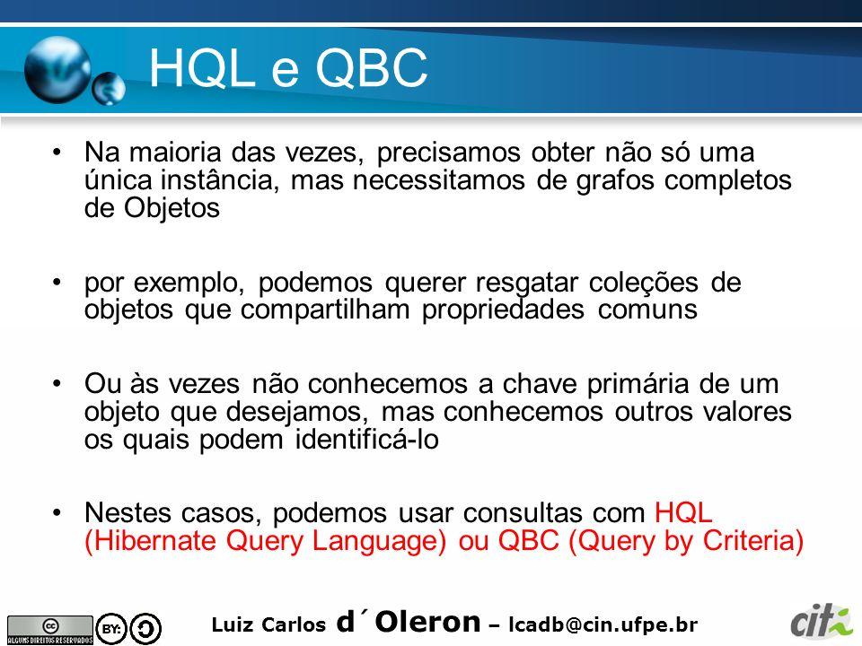 HQL e QBC Na maioria das vezes, precisamos obter não só uma única instância, mas necessitamos de grafos completos de Objetos.