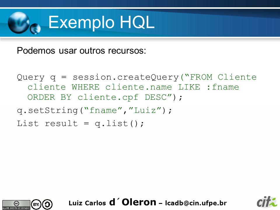 Exemplo HQL Podemos usar outros recursos: