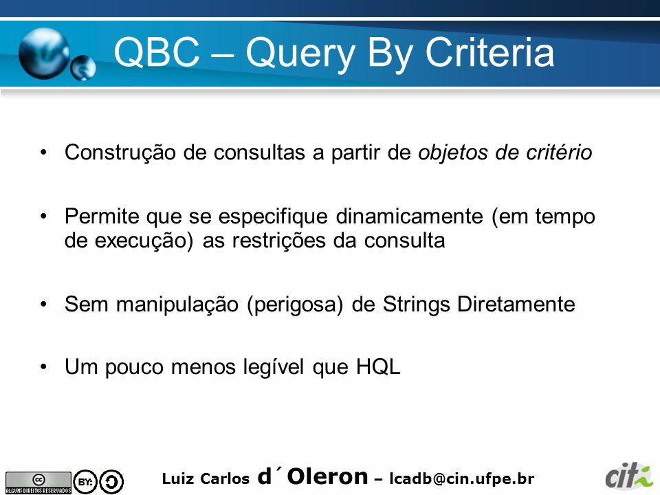 QBC – Query By Criteria Construção de consultas a partir de objetos de critério.