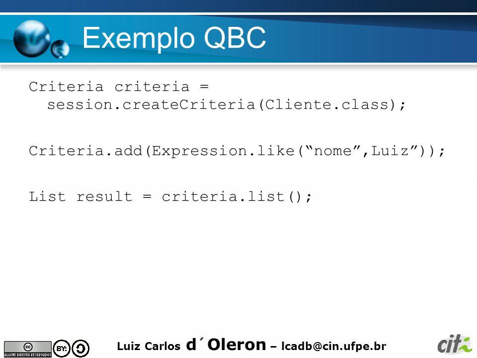 Exemplo QBC Criteria criteria = session.createCriteria(Cliente.class);