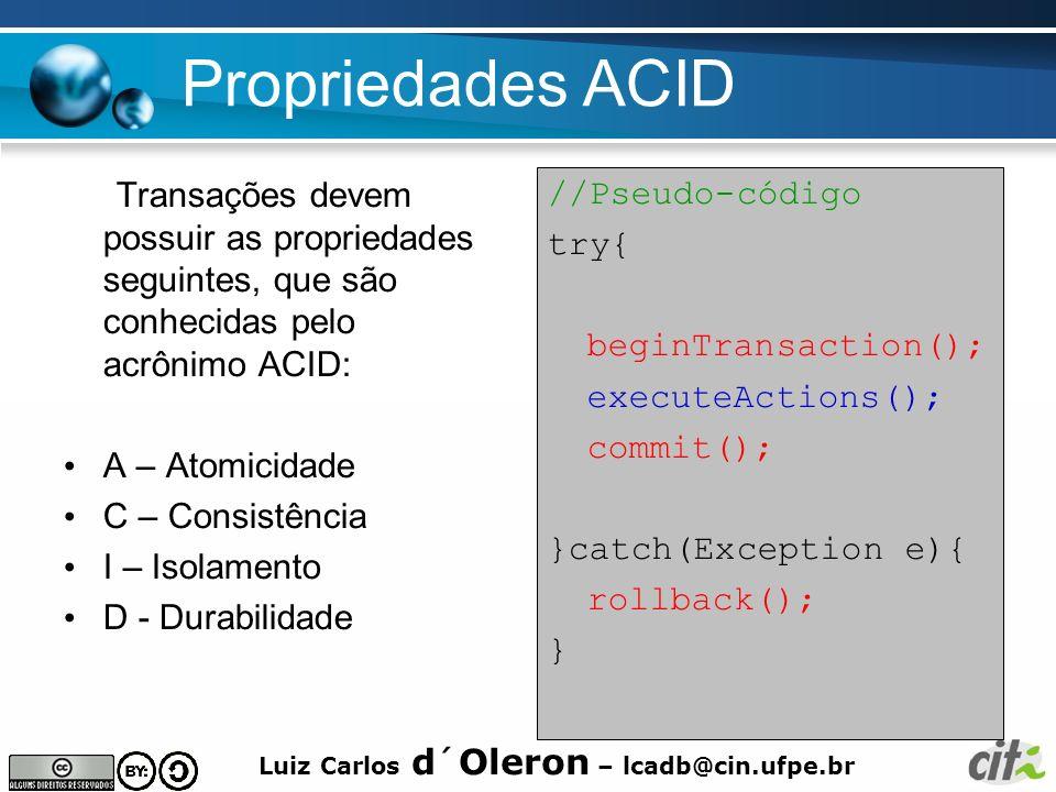 Propriedades ACID Transações devem possuir as propriedades seguintes, que são conhecidas pelo acrônimo ACID: