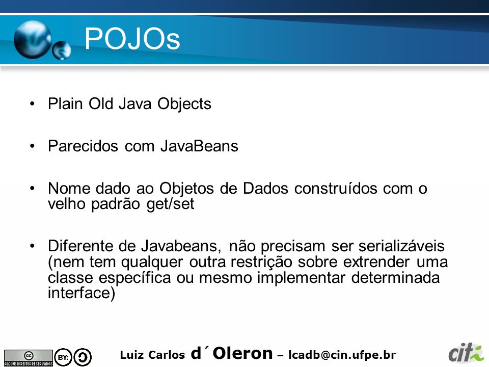 POJOs Plain Old Java Objects Parecidos com JavaBeans
