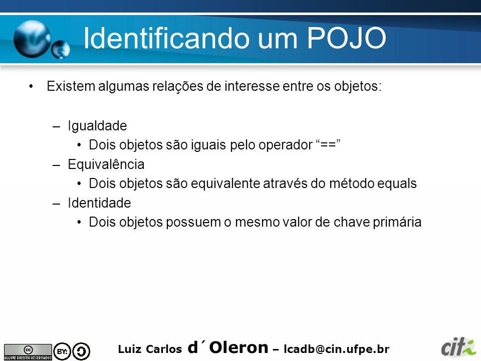 Identificando um POJO Existem algumas relações de interesse entre os objetos: Igualdade. Dois objetos são iguais pelo operador ==
