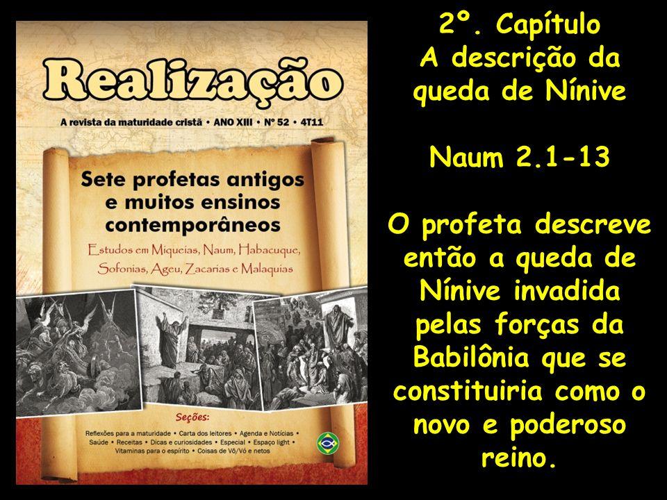 2º. CapítuloA descrição da. queda de Nínive. Naum 2.1-13.