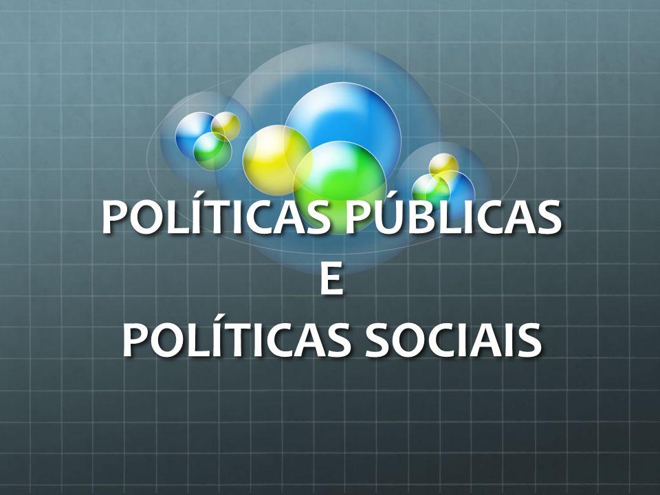 POLÍTICAS PÚBLICAS E POLÍTICAS SOCIAIS