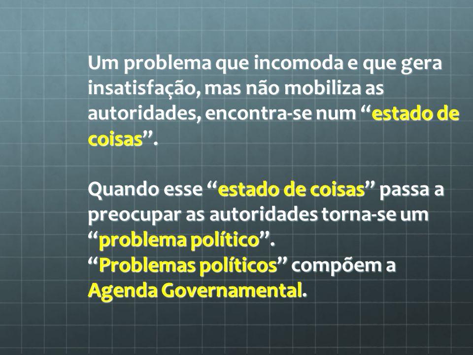 Um problema que incomoda e que gera insatisfação, mas não mobiliza as autoridades, encontra-se num estado de coisas .