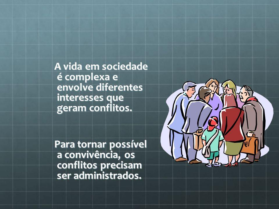 A vida em sociedade é complexa e envolve diferentes interesses que geram conflitos.