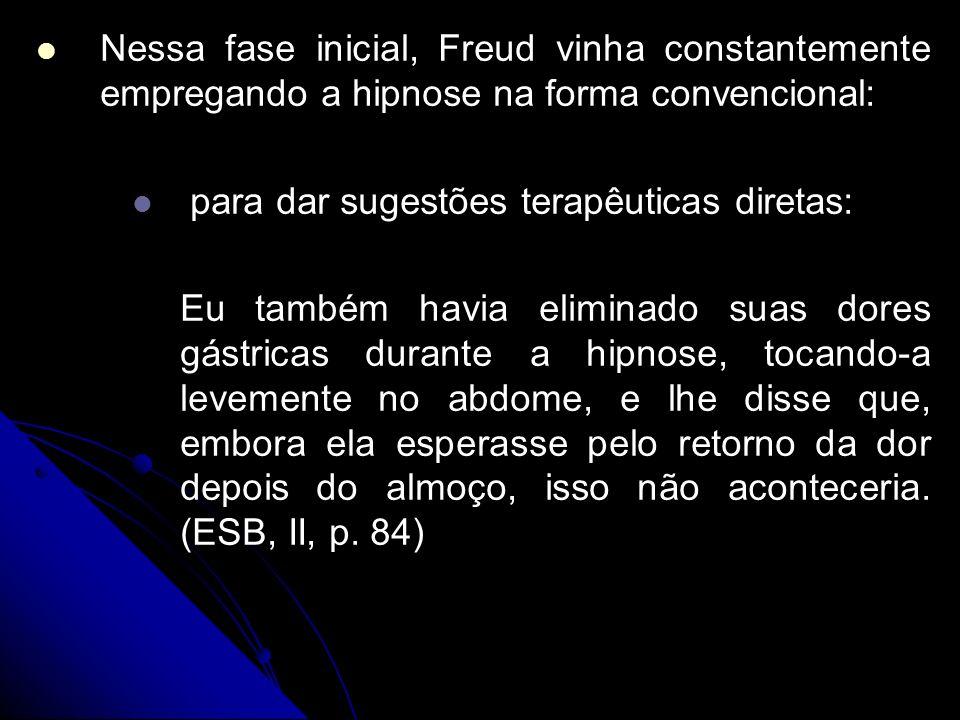 Nessa fase inicial, Freud vinha constantemente empregando a hipnose na forma convencional:
