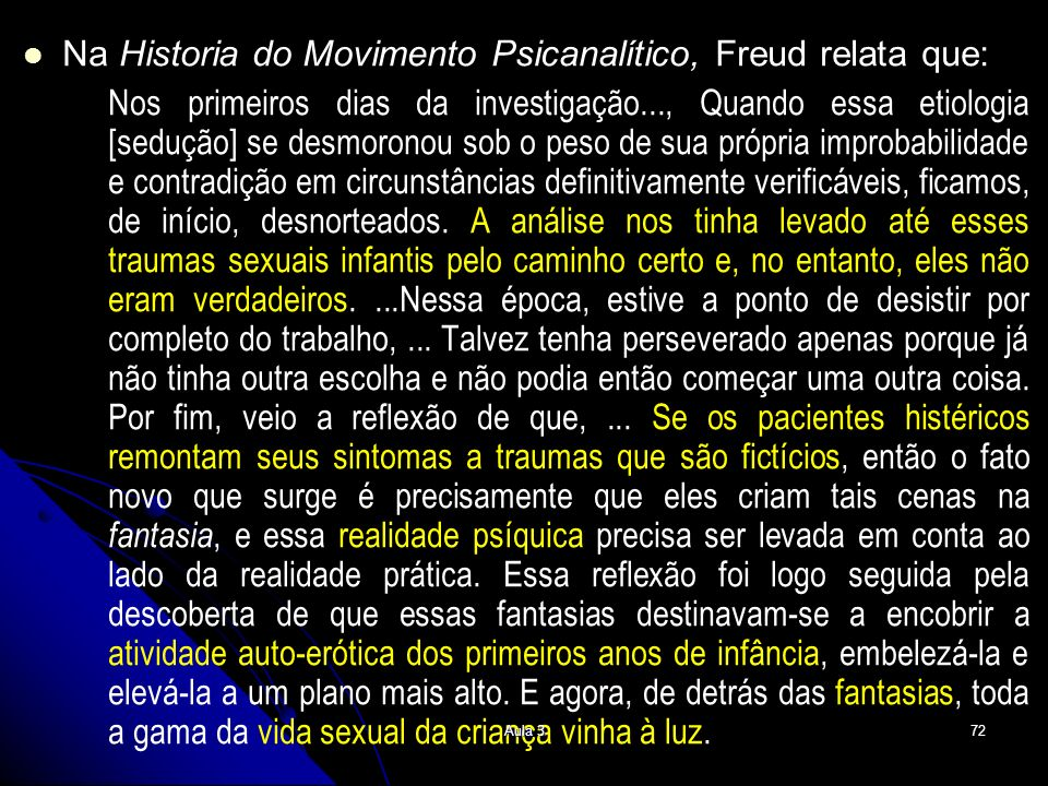Na Historia do Movimento Psicanalítico, Freud relata que: