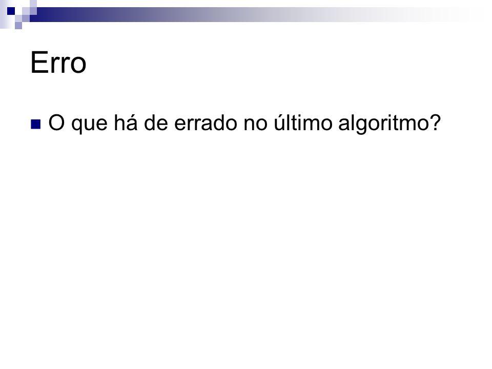 Erro O que há de errado no último algoritmo