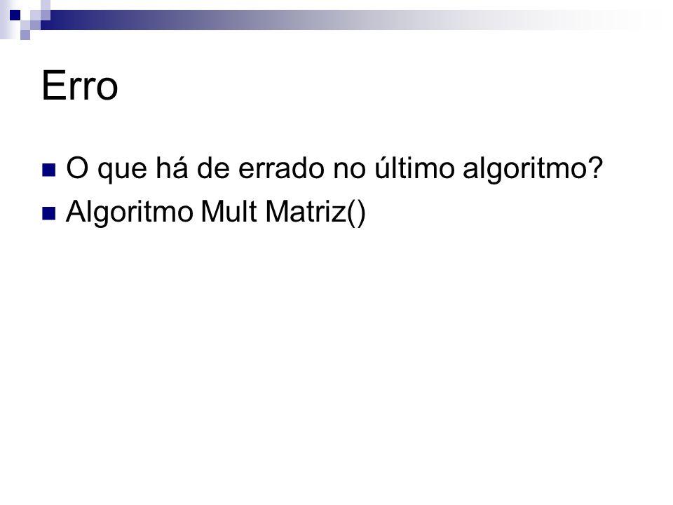 Erro O que há de errado no último algoritmo Algoritmo Mult Matriz()