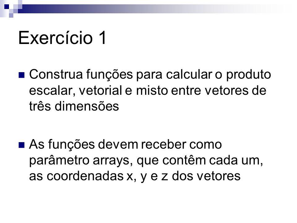 Exercício 1 Construa funções para calcular o produto escalar, vetorial e misto entre vetores de três dimensões.