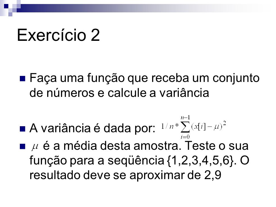 Exercício 2 Faça uma função que receba um conjunto de números e calcule a variância. A variância é dada por: