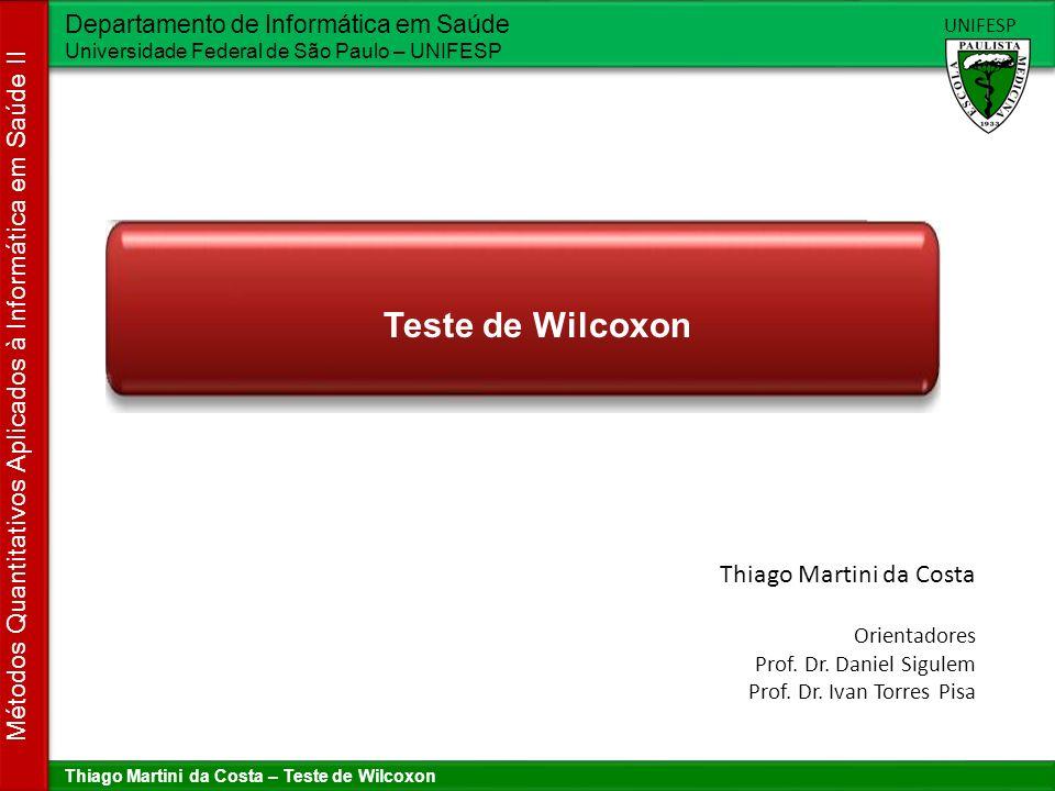 Teste de Wilcoxon Thiago Martini da Costa Orientadores