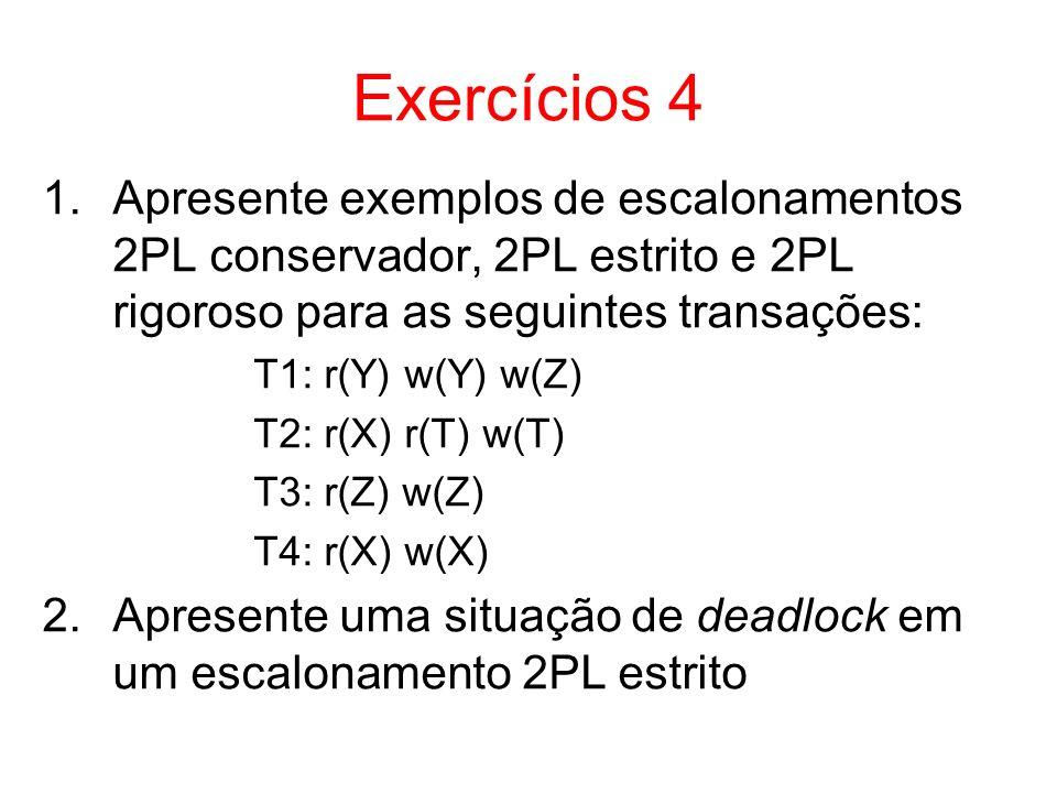 Exercícios 4 Apresente exemplos de escalonamentos 2PL conservador, 2PL estrito e 2PL rigoroso para as seguintes transações: