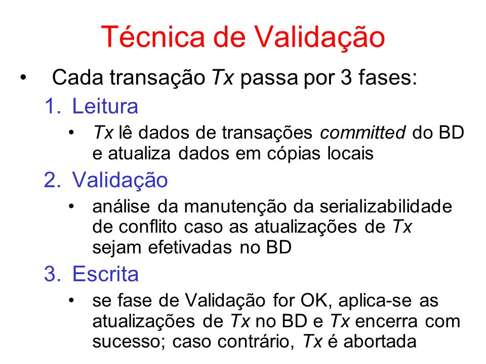 Técnica de Validação Cada transação Tx passa por 3 fases: Leitura