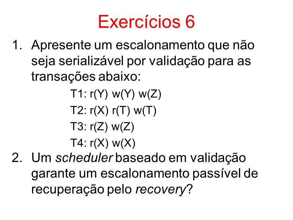 Exercícios 6 Apresente um escalonamento que não seja serializável por validação para as transações abaixo: