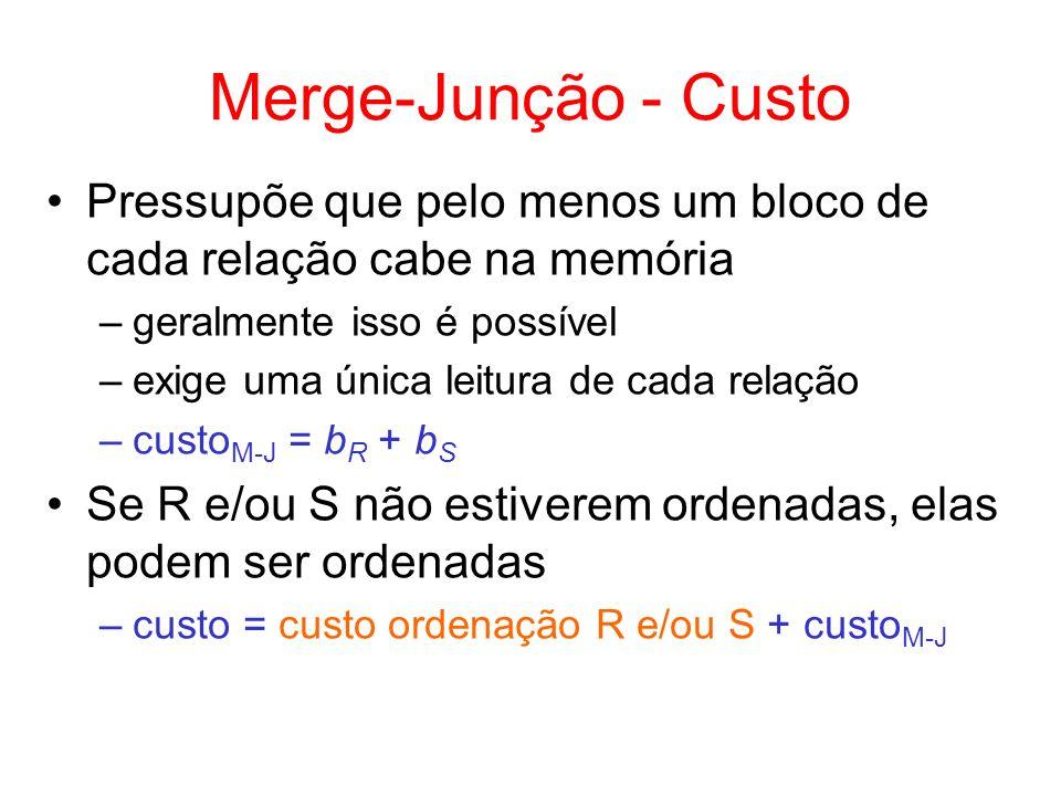 Merge-Junção - Custo Pressupõe que pelo menos um bloco de cada relação cabe na memória. geralmente isso é possível.