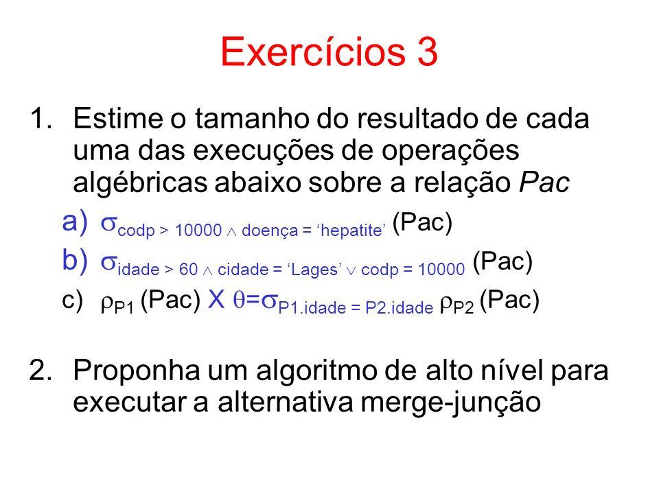 Exercícios 3 Estime o tamanho do resultado de cada uma das execuções de operações algébricas abaixo sobre a relação Pac.