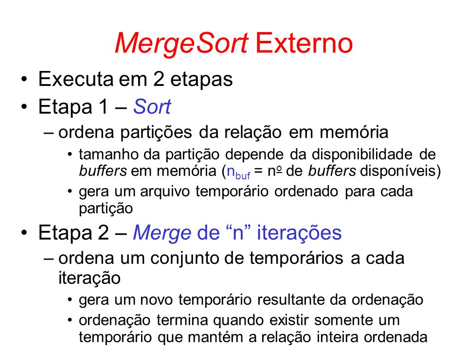 MergeSort Externo Executa em 2 etapas Etapa 1 – Sort