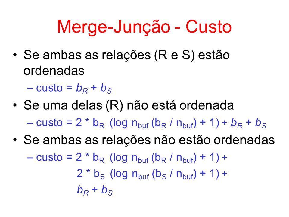 Merge-Junção - Custo Se ambas as relações (R e S) estão ordenadas