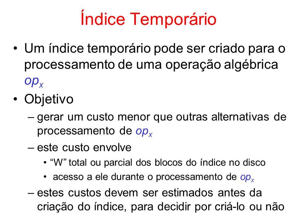 Índice Temporário Um índice temporário pode ser criado para o processamento de uma operação algébrica opx.