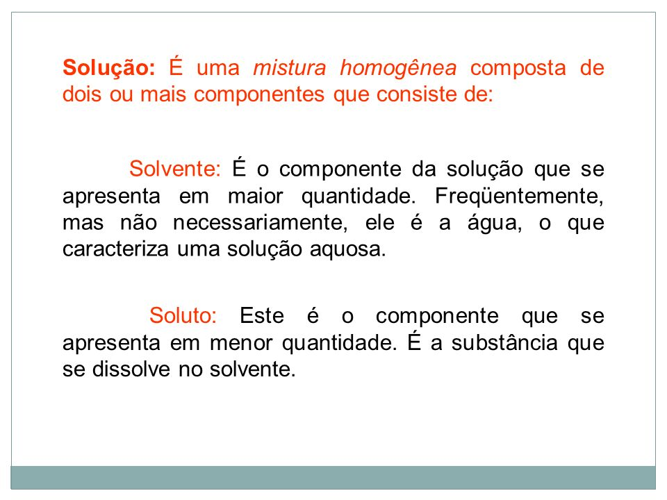 Solução: É uma mistura homogênea composta de dois ou mais componentes que consiste de: