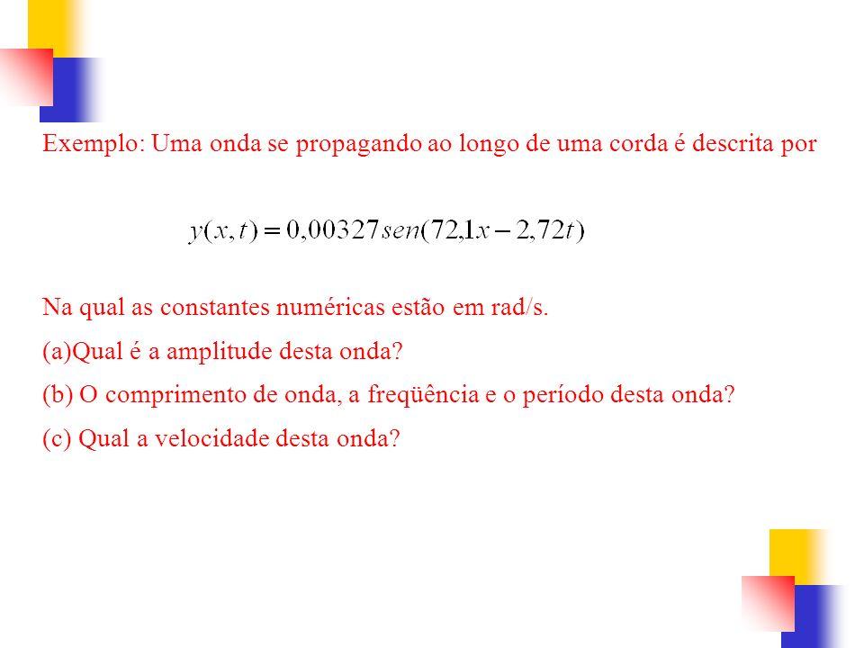 Exemplo: Uma onda se propagando ao longo de uma corda é descrita por